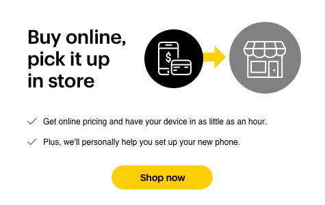 Buy online, pick it up in store. Get online pricing and have your device in as little as an hour. Plus, we will personally help you set up your new device. Shop now.